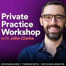 John Clarke Private Practice Workshop Podcast